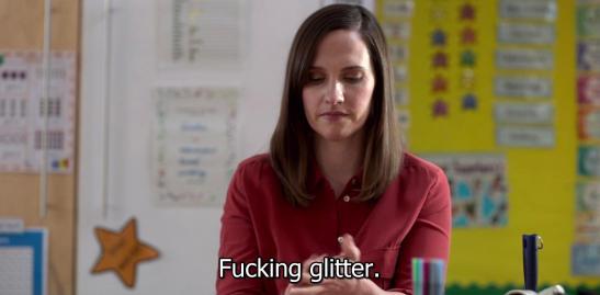 """Mrs. Bowen saying """"fucking glitter"""""""